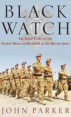 Black Watch : the inside story of the oldest Highland regiment in the British Army