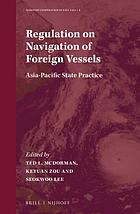 Regulation on navigation of foreign vessels : Asia-Pacific state practice