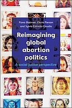 Reimagining global abortion politics : a social justice perspective