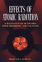 Effects of atomic radiation : a half-century of studies from Hiroshima and Nagasaki