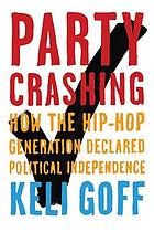 Party Crashing : How the Hip-hop Generation Declared Political Independence.