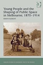 Young people and the shaping of urban space in Melbourne, 1870-1914