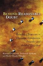 Beyond reasonable doubt : reasoning processes in obsessive-compulsive disorder and related disorders