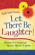 And God said-- Let there be laughter! : humorous and inspiring stories, quotes, and quips