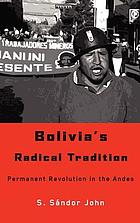 Bolivia's radical tradition : permanent revolution in the Andes