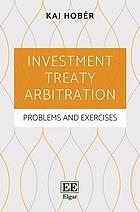 Investment treaty arbitration : problems and exercises