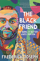 Book cover for The Black Friend: On being a better white person by Frederick Joseph (Activist)