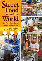 Street food around the world : an encyclopedia of food and culture