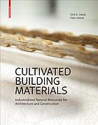 Cultivated building materials : industrialized natural resources for architecture and construction