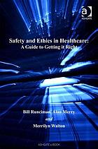 Safety and Ethics in Healthcare: a Guide to Getting it Right, Bill Runciman (author)