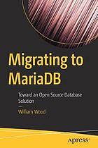 Migrating to MariaDB : toward an open source database solution