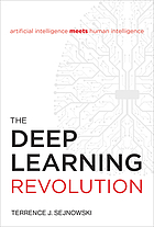 The deep learning revolution : [artificial intelligence meets human intelligence]