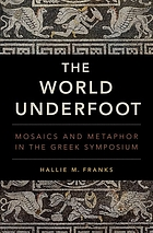 The world underfoot : mosaics and metaphor in the Greek symposium