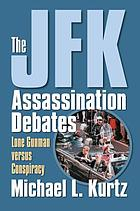 The JFK Assassination Debate Lone Gunman Versus Conspiracy