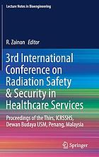 3rd International Conference on Radiation Safety & Security in Healthcare Services : proceedings of the Thirs, ICRSSHS, Dewan Budaya USM, Penang, Malaysia