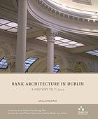 Bank architecture in Dublin : a history to c.1940