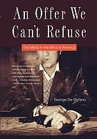 An offer we can't refuse : the Mafia in the mind of America