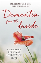 Dementia from the inside : a doctor's personal journey of hope