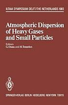 Atmospheric dispersion of heavy gases and small particles : symposium, Delft, the Netherlands, August 29-September 2, 1983