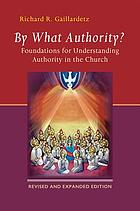 By what authority? : foundations for understanding authority in the church