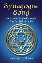 Synagogue song : an introduction to concepts, theories and customs
