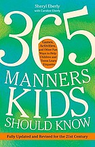 365 manners kids should know : games, activities, and other fun ways to help children and teens learn etiquette