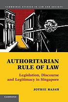 Authoritarian rule of law : legislation, discourse, and legitimacy in Singapore