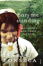 Bury me standing : the Gypsies and their journey