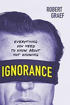 Ignorance : everything you need to know about not knowing