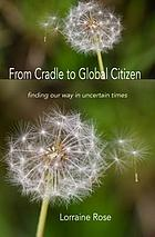 From Cradle to Global Citizen : finding our way in turbulent times.