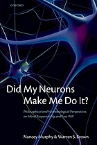Did my neurons make me do it? : philosophical and neurobiological perspectives on moral responsibility and free will