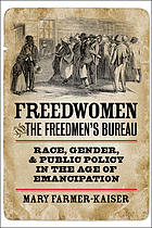 Freedwomen and the Freedmen's Bureau : race, gender, and public policy in the age of emancipation
