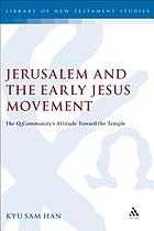 Jerusalem and the early Jesus movement : the Q community's attitude toward the temple