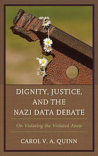 Dignity, justice, and the Nazi data debate : on violating the violated anew