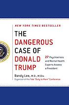 The dangerous case of Donald Trump 27 psychiatrists and mental health experts assess a president