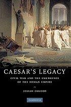 Caesar's legacy : civil war and the emergence of the Roman Empire
