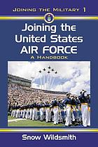 Joining the United States Air Force : a Handbook.