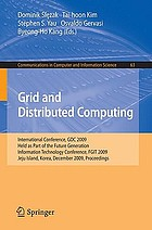 Grid and distributed computing : international conference, GDC 2009, held as part of the Future Generation Information Technology Conference, FGIT 2009, Jeju Island, Korea, December 10-12, 2009 : proceedings