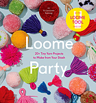 Loome party : 20+ tiny yarn projects to make from your stash
