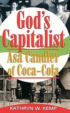 God's capitalist : Asa Candler of Coca-Cola