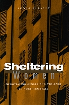Sheltering women : negotiating gender and violence in northern Italy