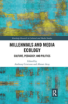 Millenials and media ecology : culture, pedagogy, and politics