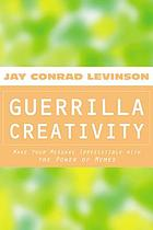 Guerrilla creativity : make your message irresistible with the power of memes