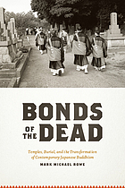Bonds of the dead : temples, burial, and the transformation of contemporary Japanese Buddhism