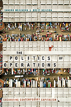 The politics of operations : excavating contemporary capitalism