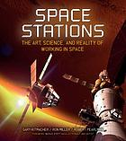 Space stations : the art, science, and reality of working in space