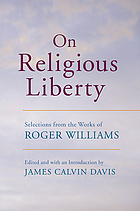 On religious liberty : selections from the works of Roger Williams