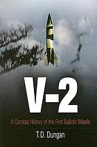 V-2 : a combat history of the first ballistic missile