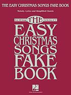The easy Christmas songs fake book : melody, lyrics and simplified chords.