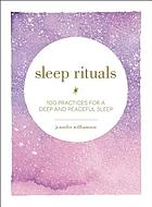 Sleep rituals : 100 practices for a deep and peaceful sleep